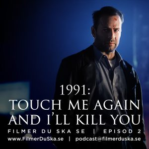 Episod 2: 1991 – Touch Me Again and I'll Kill You