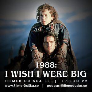 Episod 29: 1988 – I Wish I Were Big