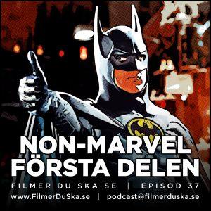 Episod 37: Non-Marvel – Första Delen