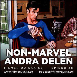 Episod 38: Non-Marvel – Andra Delen