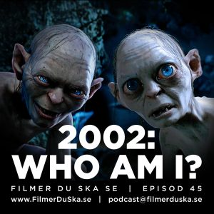 Episod 45: 2002 – Who Am I?