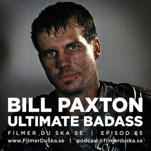 Episod 65: Bill Paxton – Ultimate Badass