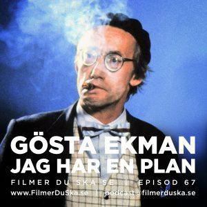 Episod 67: Gösta Ekman – Jag har en plan