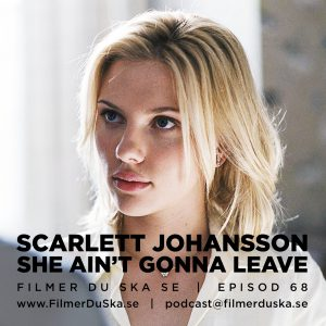 Episod 68: Scarlett Johansson – She Ain't Gonna Leave