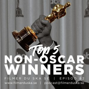 Episod 82: Top 5 – Non-Oscar Winners