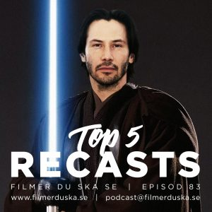 Episod 83: Top 5 Recasts