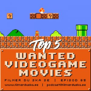 Episod 85: Top 5 Wanted Videogame Movies