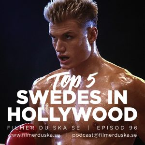 Episod 96: Top 5 Swedes in Hollywood