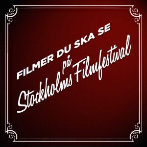 Filmer du ska se på Stockholms Filmfestival