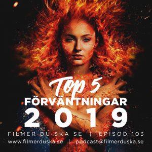 Episod 103: Top 5 Förväntningar 2019